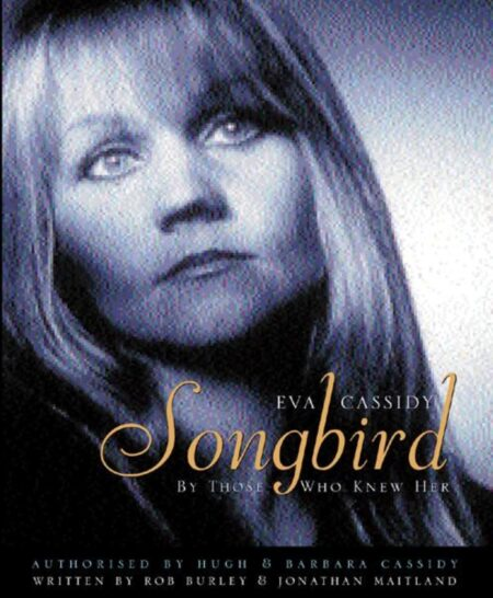 Eva Cassidy Songbird Her story by those who knew her
